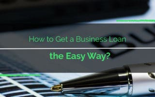 How to Get a Business Loan the Easy Way?